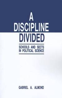 A Discipline Divided: Schools and Sects in Political Science, Almond, Gabriel Abraham