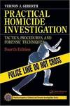 Practical Homicide Investigation Tactics, Procedures, and Forensic Techniques, Fourth Edition (Practical Aspects of Criminal and Forensic Investigations)