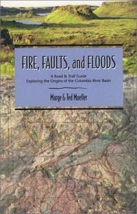 Fire, Faults & Floods (Northwest Naturalist Book), Mueller, Marge; Mueller, Ted