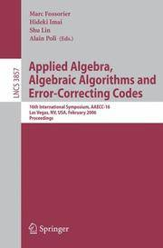 Applied Algebra, Algebraic Algorithms and Error-Correcting Codes: 16th International Symposium, AAECC-16, Las Vegas, NV, USA, February 20-24, 2006, ... Computer Science and General Issues) Marc Fossorier, Hideki Imai, Shu Lin and Alain Poli