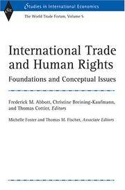 International Trade and Human Rights: Foundations and Conceptual Issues (World Trade Forum, Volume 5) (Studies in International Economics) (v. 5) Christine Breining-Kaufmann, Frederick M. Abbott and Thomas Cottier