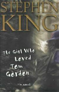 The Girl Who Loved Tom Gordon : A Novel, King, Stephen