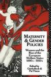Maternity and Gender Policies Women and the Rise of the European Welfare States, 1880S-1950s
