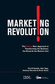 Marketing Revolution: The Radical New Approach to Transforming the Business, the Brand, and the Bottom Line Paul Gamble, Alan Tapp, Anthony Marsella and Merlin Stone