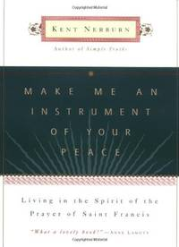 Make Me an Instrument of Your Peace: Living in the Spirit of the Prayer of Saint Francis