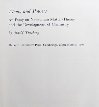 Image for Atoms and Powers; An Essay on Newtonian Matter-Theory and the Development of Chemistry.