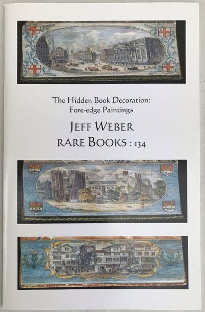 The Hidden Book Decoration: Fore-edge Painting.  Catalogue 134., WEBER RARE BOOKS, Jeff.