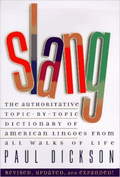Image for Slang!: The Authoritative Topic-By-Topic Dictionary of American Lingoes from All Walks of Life