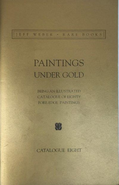 Paintings Under Gold. Catalogue Eight., WEBER RARE BOOKS, Jeff.