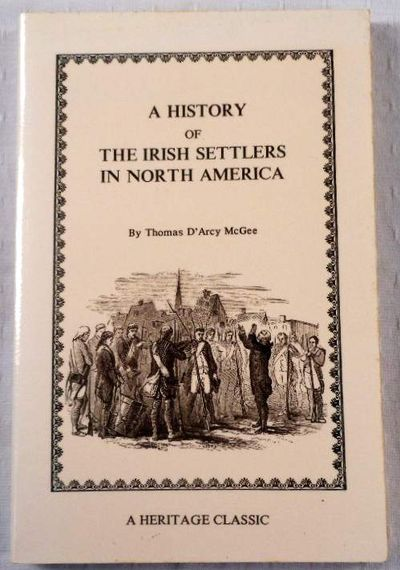 History of the Irish Settlers in North America from the Earliest Period to the Census of 1850, McGee, Thomas D'Arcy