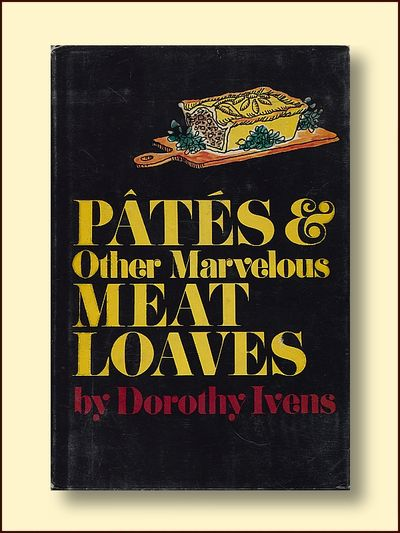 Pates and Other Marvelous Meatloaves, Ivens, Dorothy