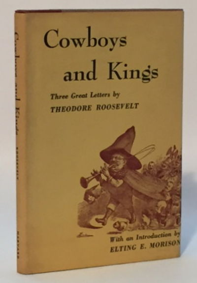Cowboys and Kings: Three Great Letters by Theodore Roosevelt, Roosevelt, Theodore and Elting E. Morison (intro)