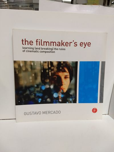 Image for The Filmmaker's Eye: Learning (and Breaking) The Rules Of Cinematic Composition