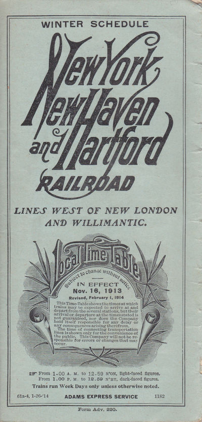 WINTER SCHEDULE: NEW YORK, NEW HAVEN AND HARTFORD RAILROAD: Lines West of New London and Willimantic. Local Time Table.... In effect Nov. 16, 1913. Revised, February 1, 1914.