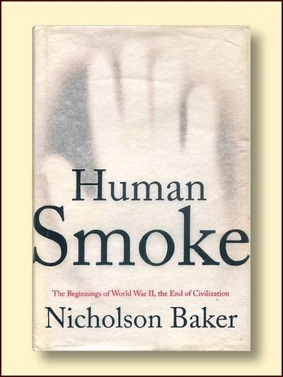 Human Smoke: The Beginnings of World War II, the End of Civilization, Baker, Nicholson