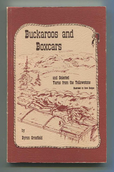 Buckaroos and Boxcars and Selected Yarns from the Yellowstone