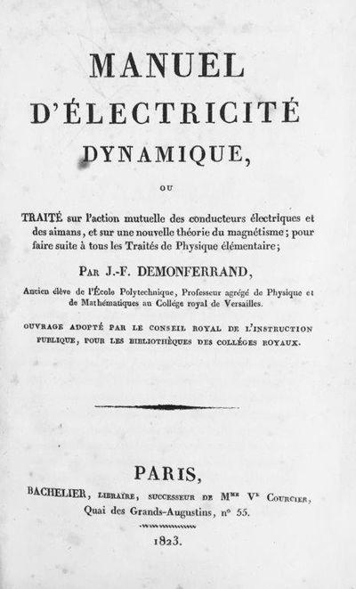 Manuel d'Électricité Dynamique, ou Traité sur l'action mutuelle des conducteurs électriques et des aimans, et sur une nouvelle théorie du magnetism; pour faire suite à tous les Traités de Physique élémentaire., DEMONFERRAND, Jean-Fermin.