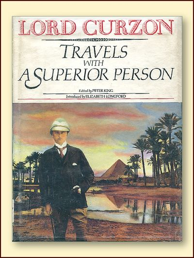 Travels with a Superior Person, Curson, George Nathaniel, Marquis of Keddleston