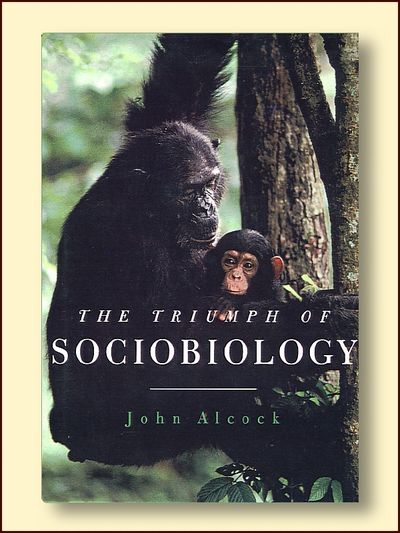The Triumph of Sociobiology, Alcock, John