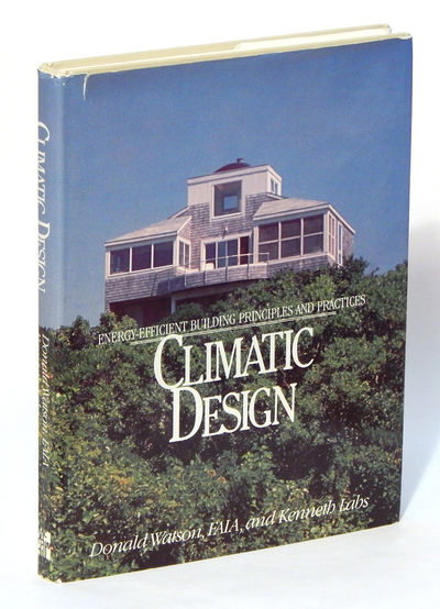 Climatic Design: Energy-Efficient Building Principles and Practices, Watson, Donald, FAIA and Kenneth Labs