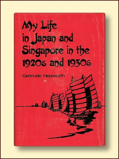 My Life in Japan and Singapore in the 1920s and 1930s, Hepworth, Gertrude