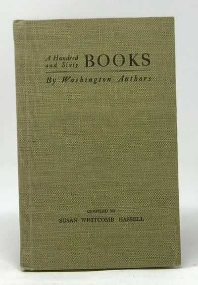 A Hundred and Sixty Books By Washington Authors   Some Other Writers Who are Contributers to Periodical Literature, Hassell, Susan Whitcomb