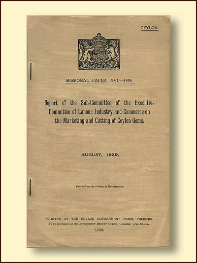Report of the Sub-Committee of the Executive Committee of Labour, Industry and Commerce on the Marketing and Cutting of Ceylon Gems.  Seasonal Paperr XVI - 1939