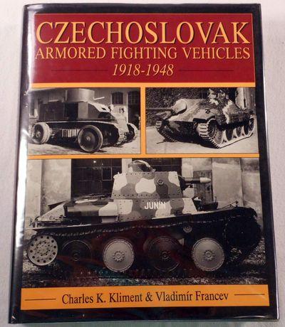 Czechoslovak Armored Fighting Vehicles 1918-1948: (Schiffer Military/Aviation History), Charles K. Kliment; Vladimir Francev