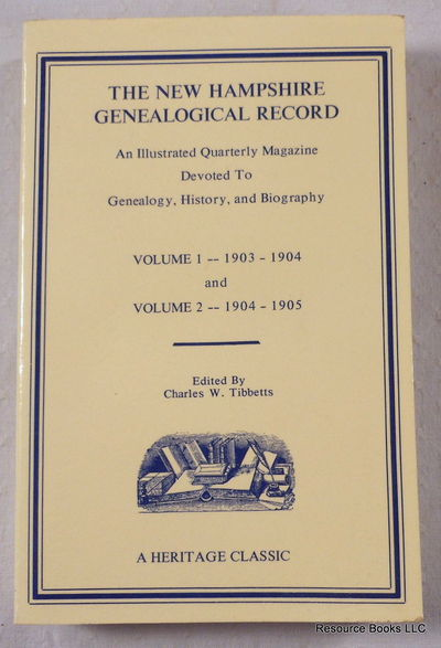 The New Hampshire Genealogical Record: An Illustrated Quarterly Magazine Devoted to Genealogy, History, and Biography.  Volume I and 2 - 1903-4 and 1904-5, Edited By Charles W. Tibbetts