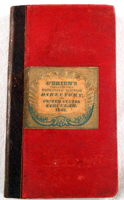O'Brien's United States Advertising Circular, and City and Country Merchants' Directory ... City of Philadelphia, for the Year 1843, O'Brien, John G.