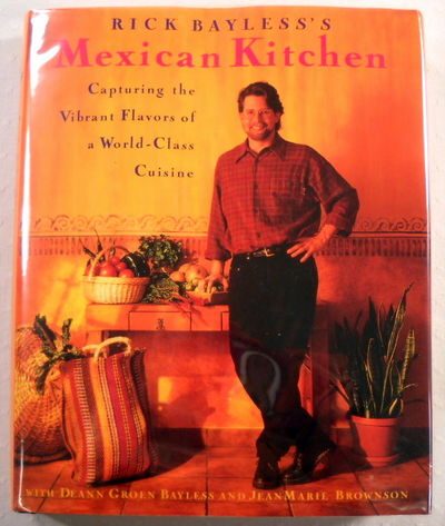 Rick Bayless's Mexican Kitchen: Capturing the Vibrant Flavors of a World-Class Cuisine, Bayless, Rick;Brownson, Jeanmarie;Bayless, Deann Groen