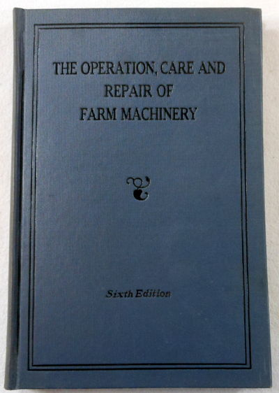 The Operation, Care and Repair of Farm Machinery. Sixth Edition, John Deere