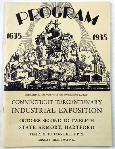 Program - Connecticut Tercentenary Industrial Exposition: Three Hundred Year of Industrial Progress. Dedicated to the Genius of The Connecticut Yankee, Connecticut Tercentenary Commission