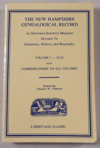The New Hampshire Genealogical Record: An Illustrated Quarterly Magazine Devoted to Genealogy, History, and Biography.  Volume 7 - 1910, Plus Combined Index to All Volumes, Edited By Charles W. Tibbetts