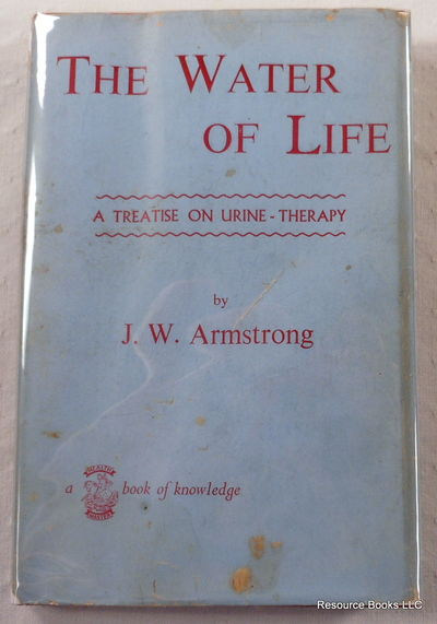 The Water of Life: A Treatise on Urine-Therapy, Armstrong, John W.