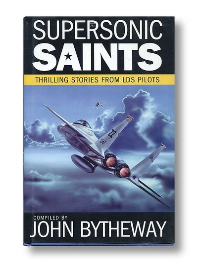 Supersonic Saints Thrilling Stories from LDS Pilots, Bytheway, John