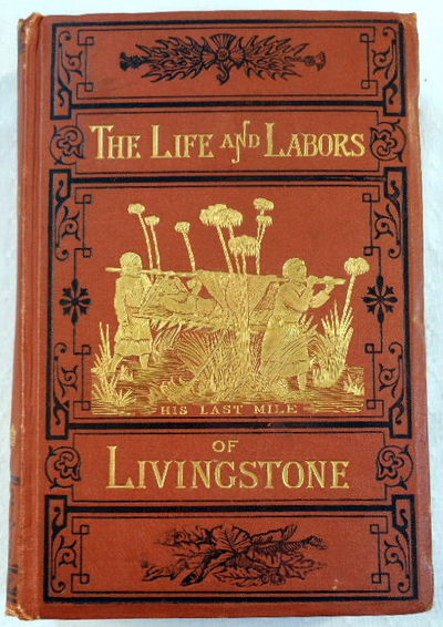 The Life and Labors of David Livingstond, LL.D, D.C.L., Covering His Entire Career in Southern and Central Africa..., Chambliss, J. E.