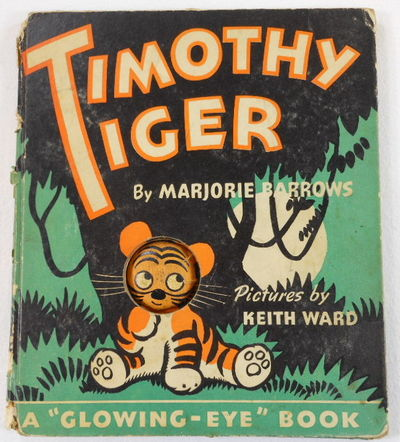 Timothy Tiger. A Glowing-Eye Book, Barrows, Marjorie. Pictures By Keith Ward