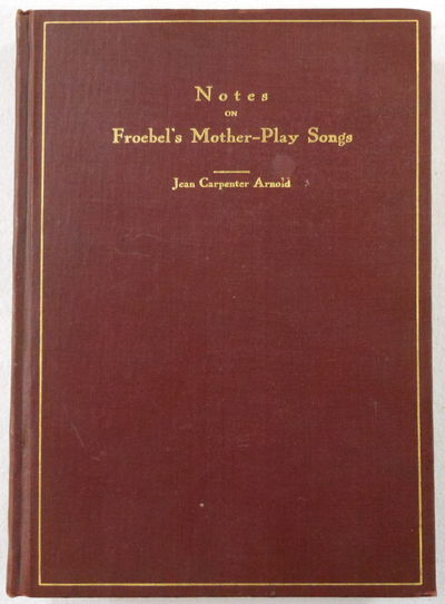Notes on Froebel's Mother-Play Songs, Arnold, Jean Carpenter. Introduction By Elizabeth Harrison