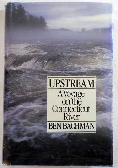 Upstream: A Voyage on the Connecticut River, Ben Bachman