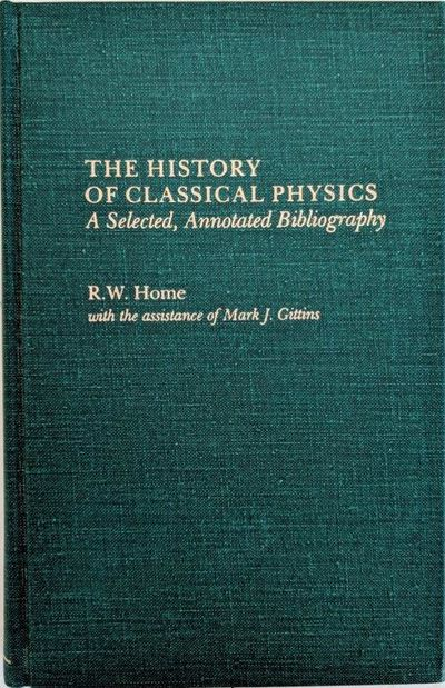 Image for The History of Classical Physics, A Selected, Annotated Bibliography.