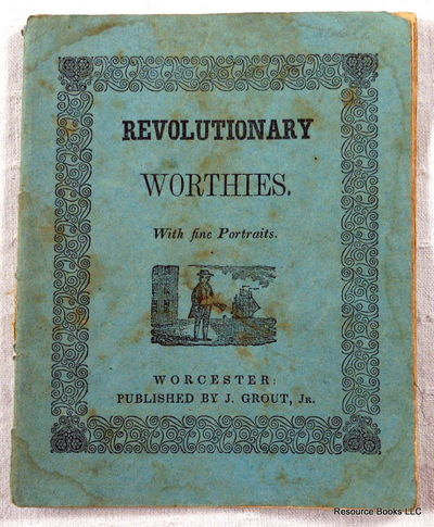 Sketches of Revolutionary Worthies.  With Fine Portraits, Chapbook.  A. Grout, Jr.