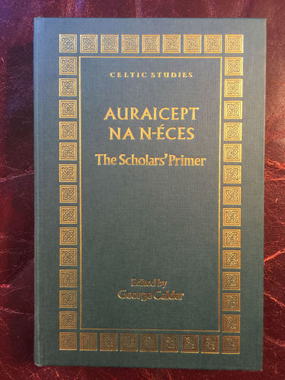 Auraicept Na N-Eces The Scholars' Primer Being The Texts Of The Ogham Tract From The Book Of Ballymote And The Yellow Book Of Lecan  Hardcover, George Calder Edited