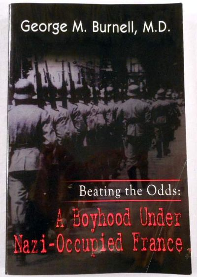 Beating the Odds: A Boyhood Under Nazi-Occupied France, Burnell, George