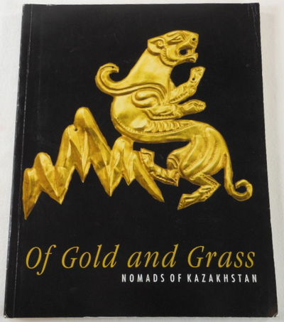 Of Gold and Grass: Nomads of Kazakhstan, Dr. Claudia Chang; Katharine S. Guroff