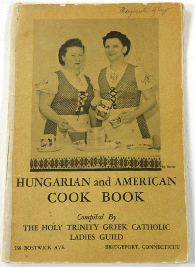 Hungarian and American Cook Book, Holy Trinity Greek Catholic Ladies Guild