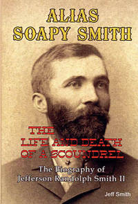 ALIAS_SOAPY_SMITH_The_Life_and_Death_of_a_Scoundrel