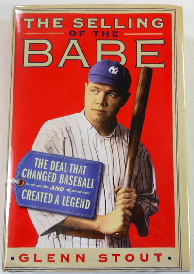 The Selling of the Babe: The Deal That Changed Baseball and Created a Legend, Glenn Stout