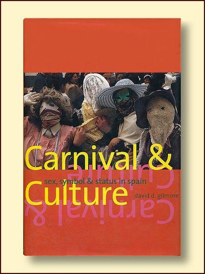 Carnival and Culture: Sex, Symbol, and Status in Spain, Gilmore, David D.