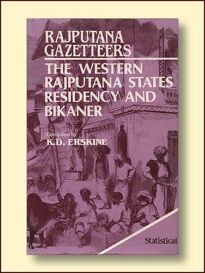 Rajputana Gazetteers: The Western Rajputana States Residency and the Bikaner Agency   Statistical Tables, Erskine, Major K. D.